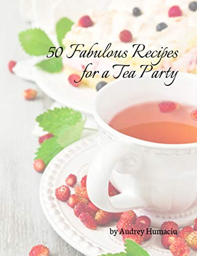 50 Fabulous Recipes for a Tea Party by [Humaciu, Audrey]