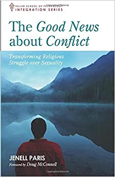 Book The Good News about Conflict: Transforming Religious Struggle Over Sexuality (Integration Series)