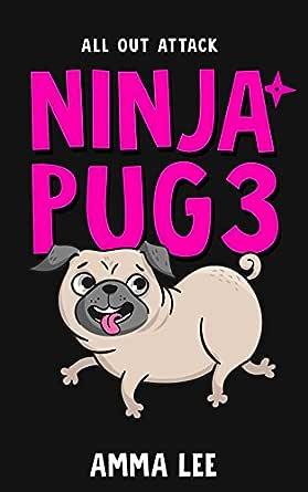 Childrens Book : Ninja Pug (3): All-Out Attack (Dog, Ninja spy , Ninja vs Ninja, Book for kids ages 9 12)