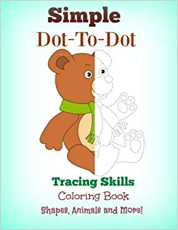 Simple Dot to Dot Tracing Skills Coloring Book: Shapes, Animals and ...