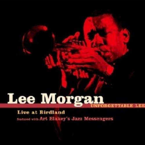 Lee Morgan Unforgettable Lee! Live at Birdland by Fresh Sound Records