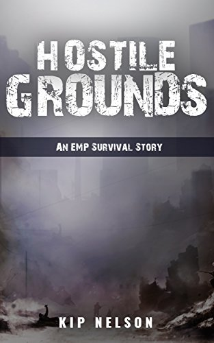 Hostile Grounds: An EMP Survival Story (EMP Crash Book 5) by [Nelson, Kip]