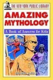 The New York Public Library Amazing Mythology: A Book of Answers for Kids (New York Public Library Answer Books for Kids Series) PDF