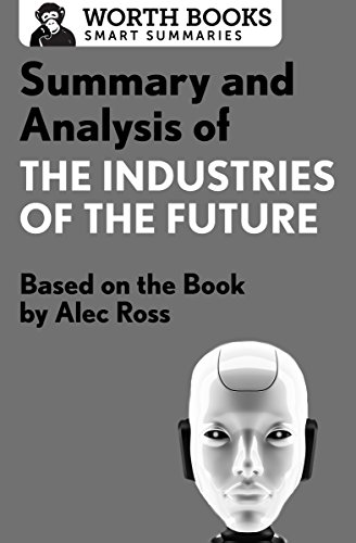 Summary and Analysis of The Industries of the Future: Based on the Book by Alec Ross (Smart Summaries) - Future Industries