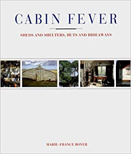 Cabin Fever: Sheds and Shelters, Huts and Hideaways: Marie