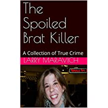 The Spoiled Brat Killer: A Collection of True Crime