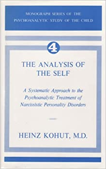 The Analysis of the Self: Systematic Approach to the Psychoanalytic Treatment of Narcissistic Personality Disorders
