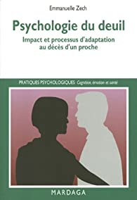 Psychologie du deuil: Impact et processus d'adaptation au décès d'un proche (Pratiques psychologiques) par Emmanuelle Zech