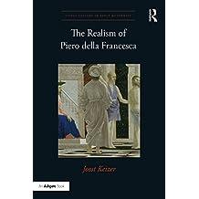 The Realism of Piero della Francesca (Visual Culture in Early Modernity)