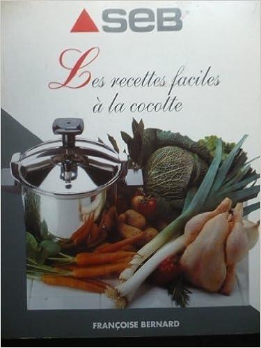 Amazon Fr Les Recettes Faciles A La Cocotte Francoise Bernard