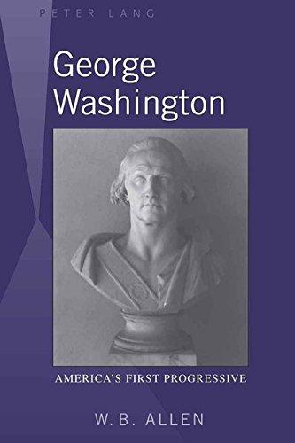 George Washington: America's First Progressive (Did George Washington Fight In A War)