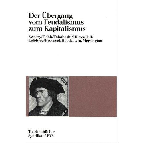 EVA Taschenbücher, Bd.42, Der Übergang vom Feudalismus zum Kapitalismus Broschiert Maurice Dobb Paul M. Sweezy Kohachiro Takahashi EVA Taschenbücher