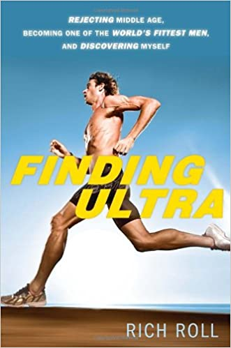 and Discovering Myself Rejecting Middle Age Finding Ultra Becoming One of the Worlds Fittest Men