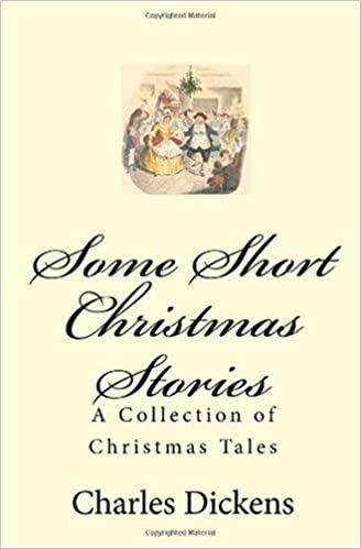 some short christmas stories a collection of christmas tales charles dickens 9781449573027 amazoncom books