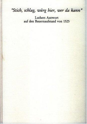 Stich! Schlag! Würg!: Luthers Antwort auf den Bauernaufstand von 1525