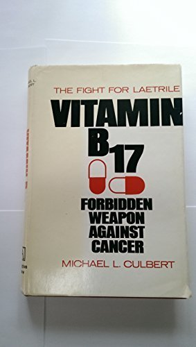 Vitamin B-17 Forbidden Weapon Against Cancer: The Fight for Laetrile by Culbert, Michael L (1974) Hardcover