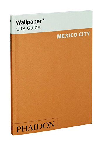Wallpaper* City Guide Mexico City 2015 (Wallpaper City Guides)