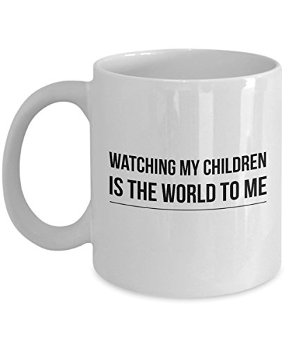 Watching My Children Is The World To Me, 11Oz Coffee Mug Unique Gift Idea Coffee Mug - Father's Day/Birthday/Christmas Present