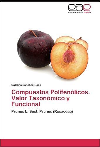 Compuestos Polifenólicos. Valor Taxonómico y Funcional: Prunus L. Sect. Prunus (Rosaceae) (Spanish Edition) (Spanish)