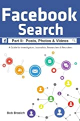 Facebook Search:  Posts, Photos & Videos: A Guide for Investigators, Journalists, Researchers & Recruiters (Volume 2) Paperback