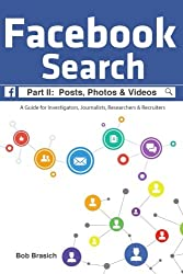 Facebook Search: Posts, Photos & Videos: A Guide for Investigators, Journalists, Researchers & Recruiters (Volume 2)