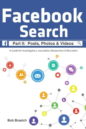 Facebook Search:  Posts, Photos & Videos: A Guide for Investigators, Journalists, Researchers & Recruiters
