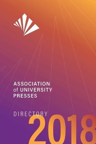 Association of University Presses Directory 2018 (Association of American University Presses Directory)
