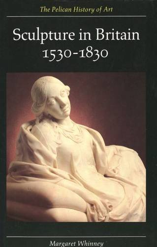 Sculpture in Britain 1530�1830 (Paper) (The Yale University Press Pelican History of Art Series)