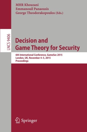 Decision and Game Theory for Security: 6th International Conference, GameSec 2015, London, UK, November 4-5, 2015, Proce