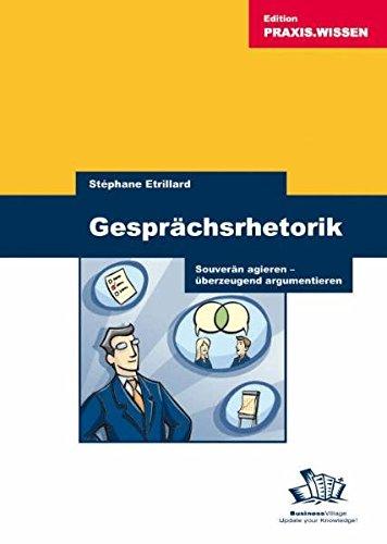 Gesprächsrhetorik (Jubiläumsausgabe): Souverän agieren - überzeugend argumentieren