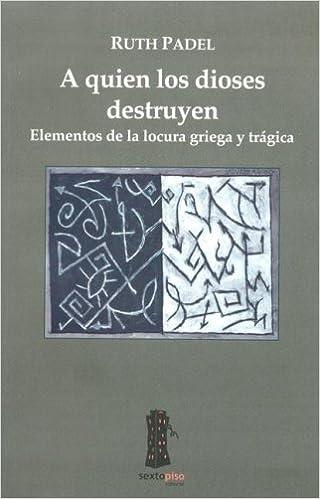 A quien los dioses destruyen/ Whom Gods Destroy: Elementos ...