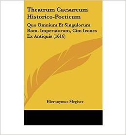 Book Theatrum Caesareum Historico-Poeticum: Quo Omnium Et Singulorum ROM. Imperatorum, CIM Icones Ex Antiquis (1616) (Hardback)(Latin) - Common