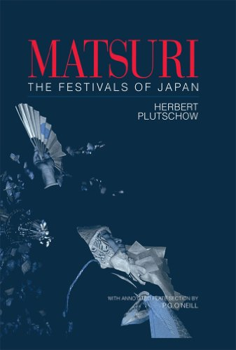Download Matsuri: The Festivals of Japan: With a Selection from P.G. O'Neill's Photographic Archive of Matsuri Pdf