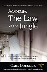 ACADEMIA: The Law of the Jungle: Surgeon in training, Garven Wilsonhulme, fang-and-claw competition for glory (Saga Of A Neurosurgeon Series Book Five)