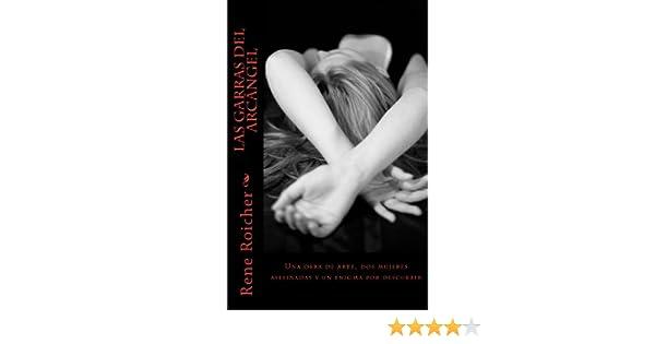 Las garras del arcangel: Una obra de arte, dos mujeres asesinadas y un enigma por descubrir (Penumbras) (Volume 1) (Spanish Edition): Rene Roicher: ...