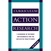 Curriculum Action Research: A Handbook of Methods and Resources for the Reflective Practitioner (English Edition)