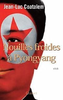 Nouilles froides à Pyongyang : récit de voyage, Coatalem, Jean-Luc