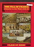 The Fall of France : Disaster in the West: 1939-40, Forty, George and Duncan, John, 187187615X