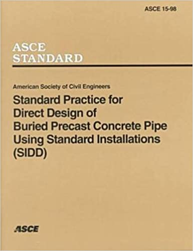 Standard Practice for Direct Design of Buried Precast Concrete Pipe Using Standard Installations (SIDD), ASCE 15-98 (ASCE Standard)