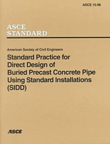 Standard Practice for Direct Design of Buried Precast Concrete Pipe Using Standard Installations (Sidd (ASCE Standard) ()