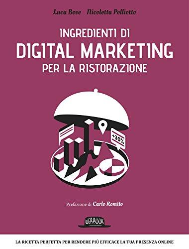 Download Ingredienti di Digital Marketing per la ristorazione: La ricetta perfetta per rendere più efficace la tua presenza online (Italian Edition) Pdf