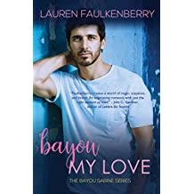Bayou My Love: A Suspenseful Romance (The Bayou Sabine Series Book 1)