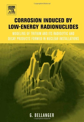 Corrosion induced by low-energy radionuclides: Modeling of Tritium and Its Radiolytic and Decay Products Formed in Nuclear Installations Pdf