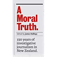 A Moral Truth: 150 Years of Investigative Journalism in New Zealand