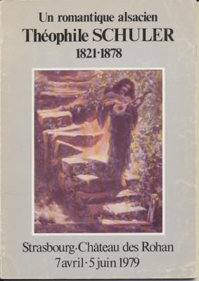 Un Romantique alsacien, Théophile Schuler : Exposition, Strasbourg, Musée des beaux-arts, Château des Rohan, 7 avril-5 juin - Chateau 1979