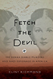 Fetch the Devil: The Sierra Diablo Murders and Nazi Espionage in America