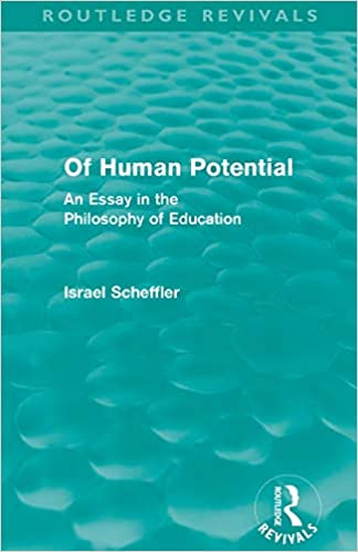 Importance Of English Essay Of Human Potential Routledge Revivals An Essay In The Philosophy Of  Education Israel Scheffler  Amazoncom Books Population Essay In English also Compare And Contrast Essay Examples High School Of Human Potential Routledge Revivals An Essay In The Philosophy  Research Essay Proposal Sample