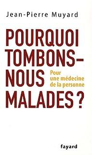 Pourquoi tombons-nous malades ? : pour une médecine de la personne, Muyard, Jean-Pierre