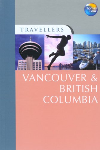 Travellers Vancouver & British Columbia, 3rd: Guides to destinations worldwide (Travellers - Thomas Cook) pdf epub