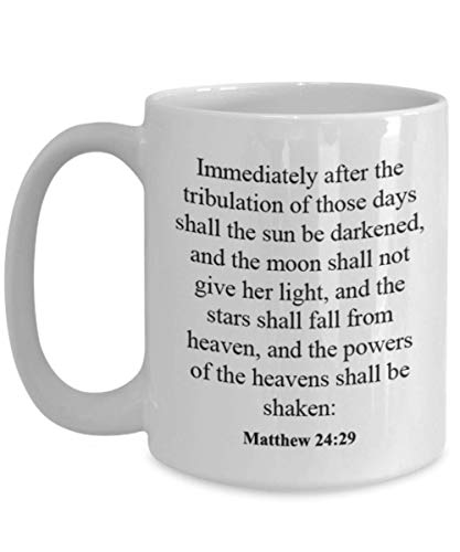 Matthew 24 29 Coffee Mug/Cup - Inspirational Bible Verse/Psalm Gift: